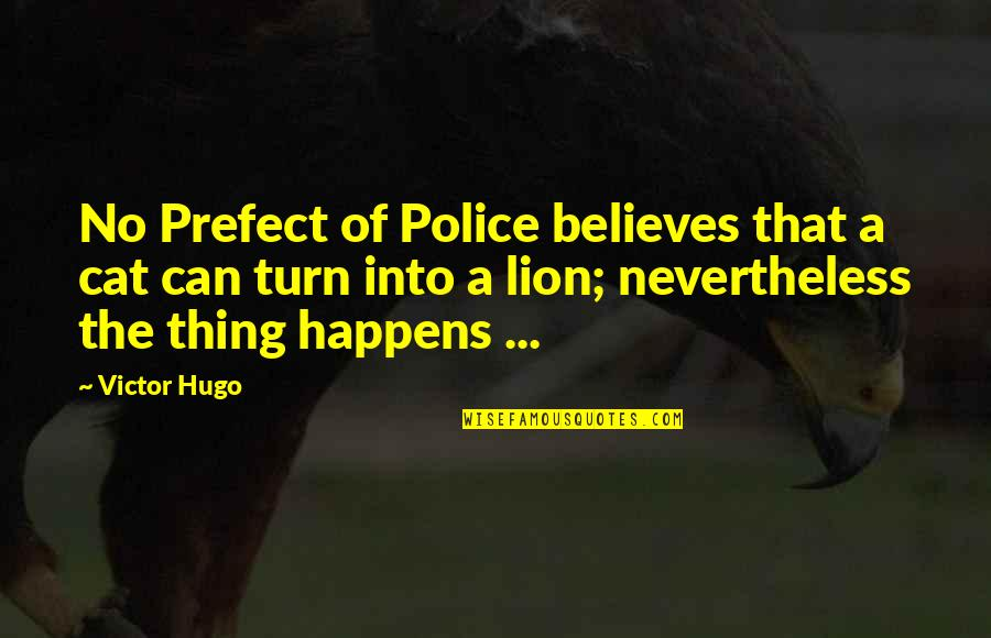 Prefect Quotes By Victor Hugo: No Prefect of Police believes that a cat