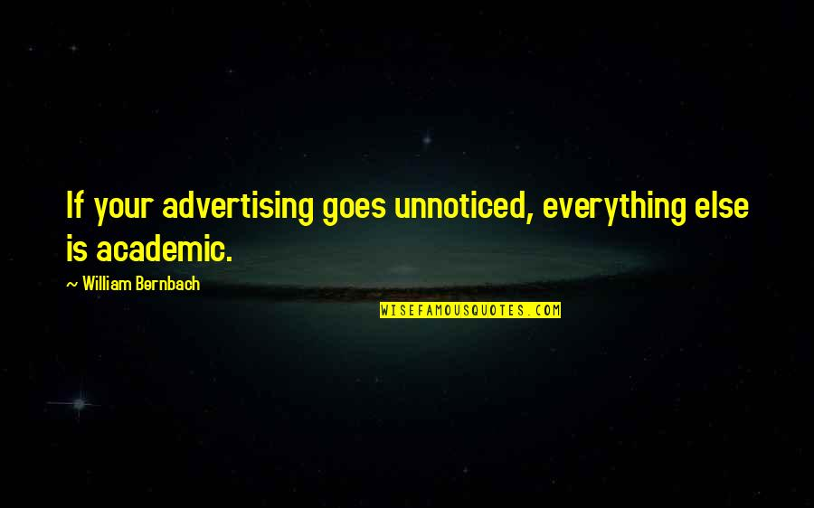 Prefect Quotes By William Bernbach: If your advertising goes unnoticed, everything else is