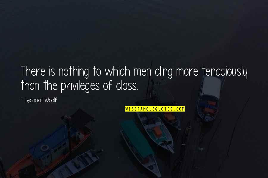 Preg_match Quotes By Leonard Woolf: There is nothing to which men cling more