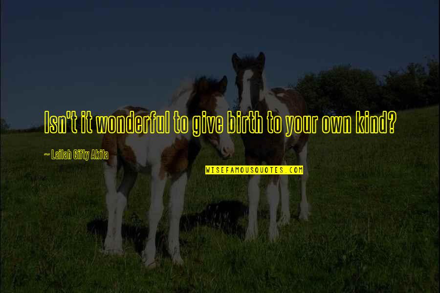 Pregnancy And Birth Quotes By Lailah Gifty Akita: Isn't it wonderful to give birth to your