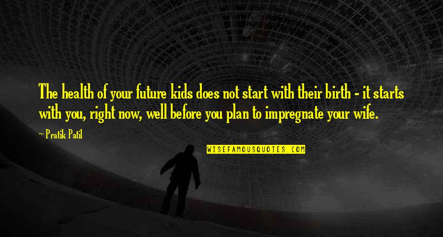 Pregnancy And Birth Quotes By Pratik Patil: The health of your future kids does not