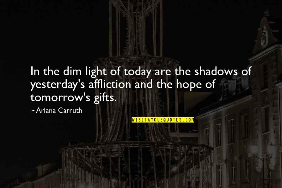 Pregnancy Loss Quotes By Ariana Carruth: In the dim light of today are the