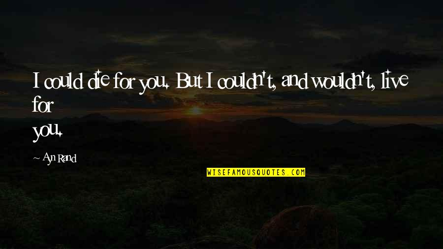 Pregnancy Loss Quotes By Ayn Rand: I could die for you. But I couldn't,