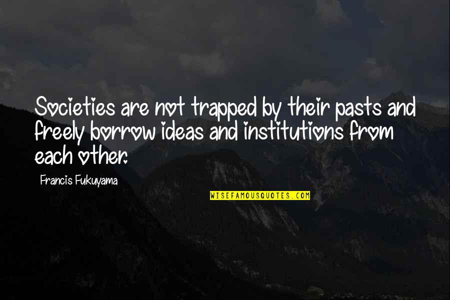 Pregnancy Loss Quotes By Francis Fukuyama: Societies are not trapped by their pasts and
