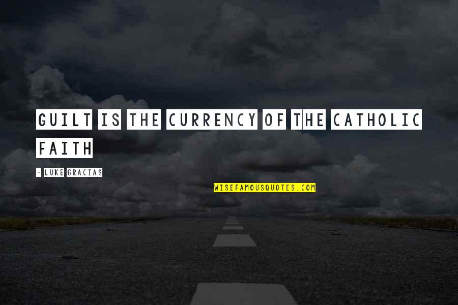 Pregnancy Loss Quotes By Luke Gracias: Guilt is the currency of the Catholic faith