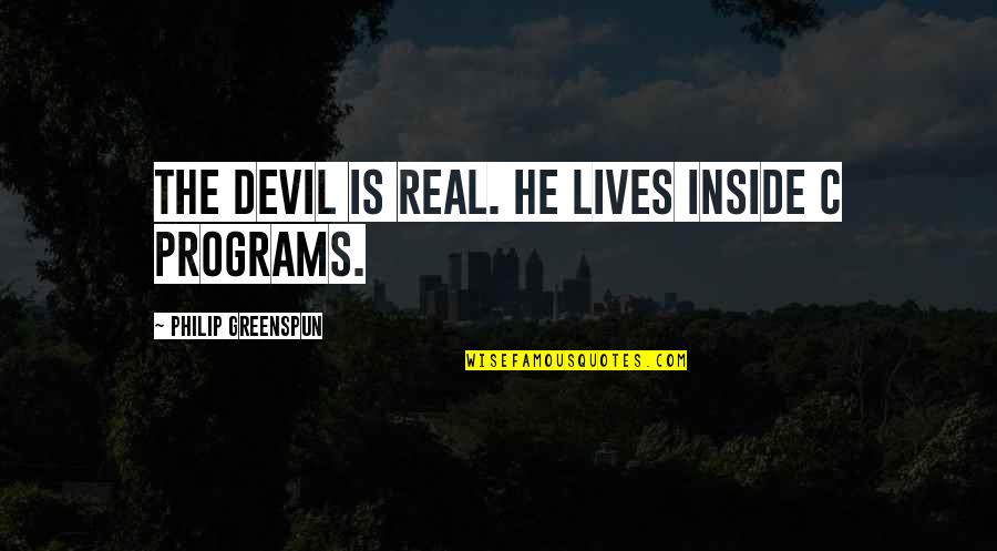 Pregnancy Loss Quotes By Philip Greenspun: The devil is real. He lives inside C