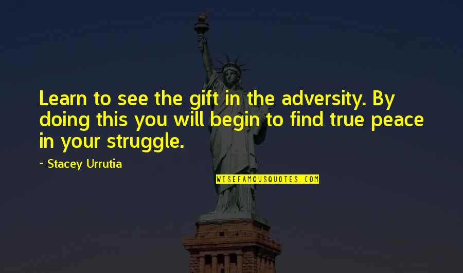 Pregnancy Loss Quotes By Stacey Urrutia: Learn to see the gift in the adversity.
