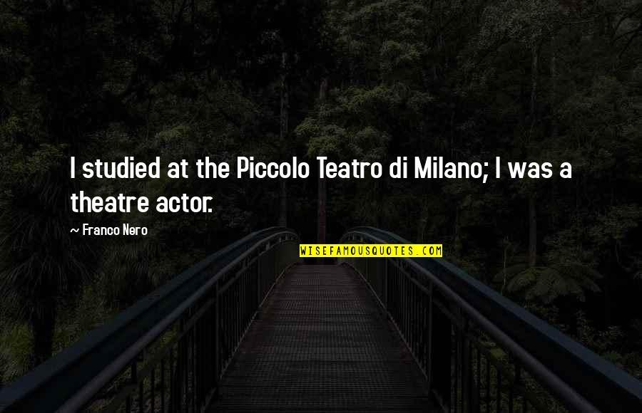 Pregnant And Doing It Alone Quotes By Franco Nero: I studied at the Piccolo Teatro di Milano;