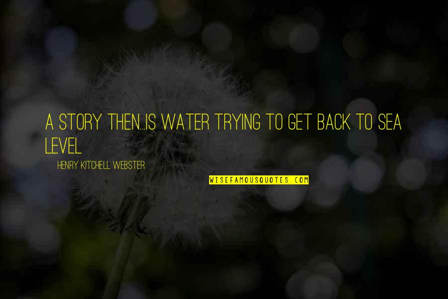 Pregnant And Doing It Alone Quotes By Henry Kitchell Webster: A story then...is water trying to get back