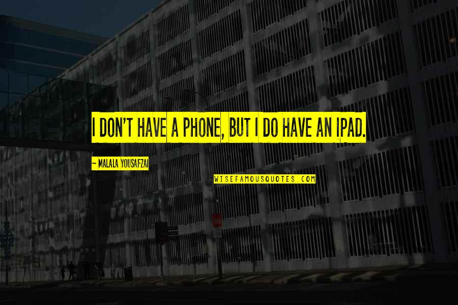 Pregnant And Doing It Alone Quotes By Malala Yousafzai: I don't have a phone, but I do