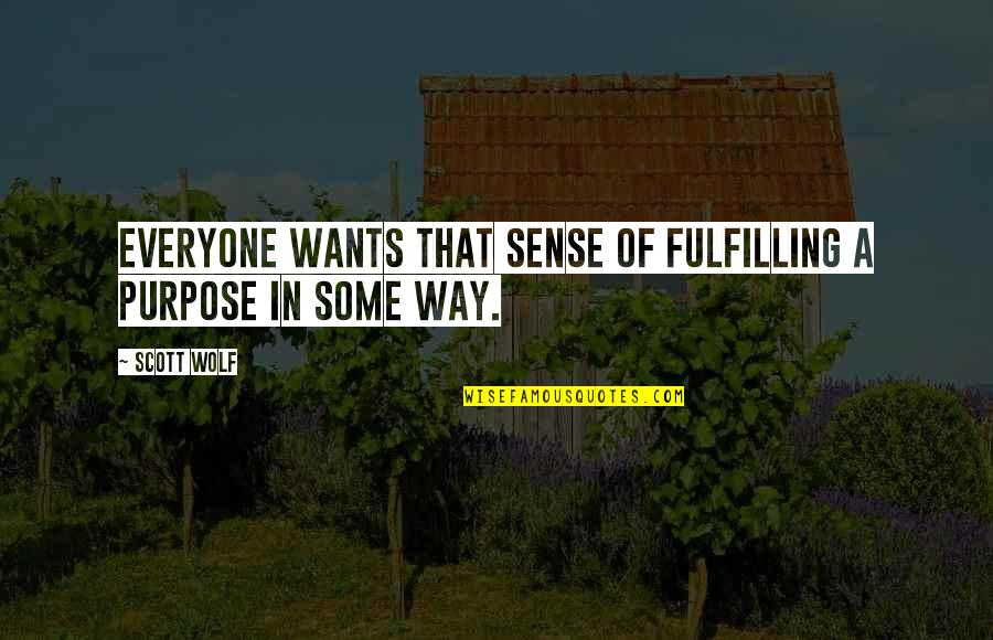 Pregnant And Doing It Alone Quotes By Scott Wolf: Everyone wants that sense of fulfilling a purpose