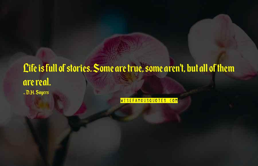 Prehistorically Quotes By D.H. Sayers: Life is full of stories. Some are true,