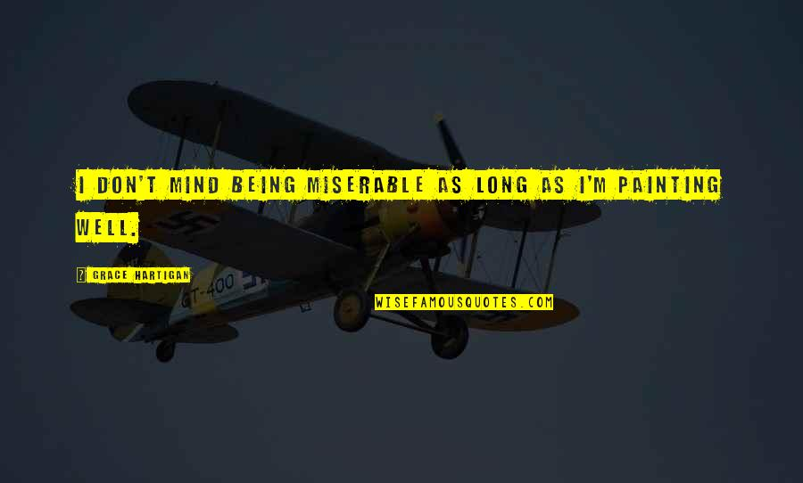Prehistorically Quotes By Grace Hartigan: I don't mind being miserable as long as