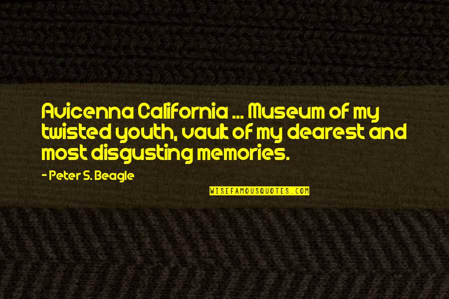 Prehistorically Quotes By Peter S. Beagle: Avicenna California ... Museum of my twisted youth,
