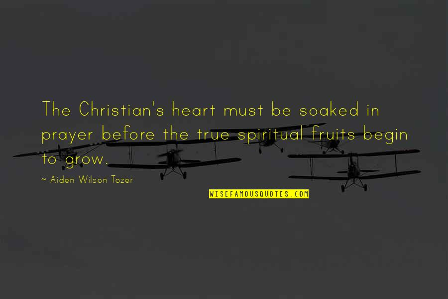 Prem Tihan Quotes By Aiden Wilson Tozer: The Christian's heart must be soaked in prayer