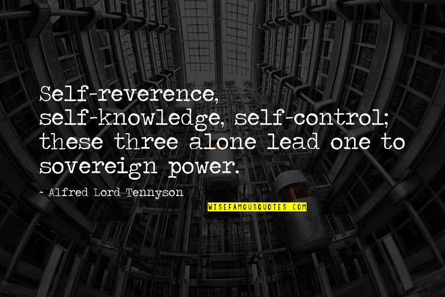 Prem Tihan Quotes By Alfred Lord Tennyson: Self-reverence, self-knowledge, self-control; these three alone lead one