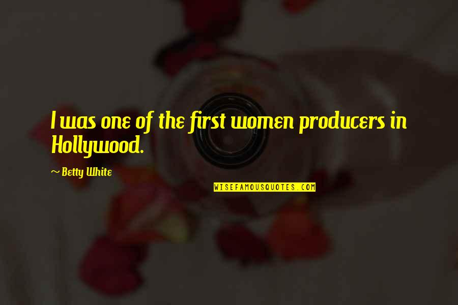 Prem Tihan Quotes By Betty White: I was one of the first women producers
