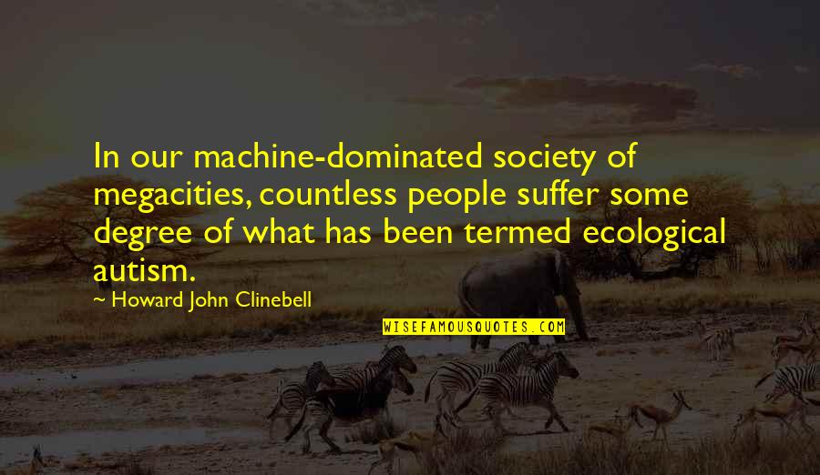 Prem Tihan Quotes By Howard John Clinebell: In our machine-dominated society of megacities, countless people