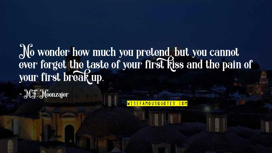 Prem Tihan Quotes By M.F. Moonzajer: No wonder how much you pretend, but you