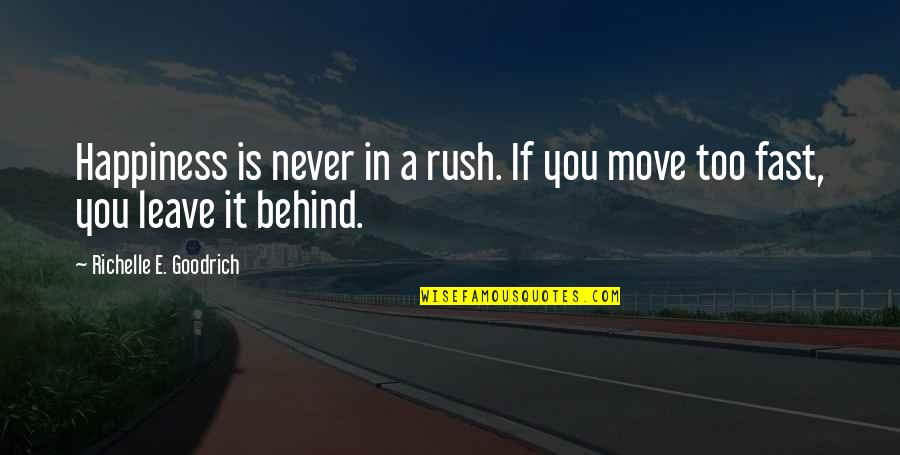Prem Tihan Quotes By Richelle E. Goodrich: Happiness is never in a rush. If you