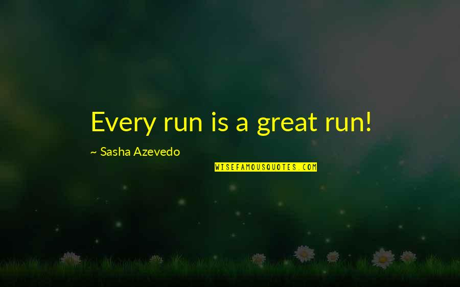 Prem Tihan Quotes By Sasha Azevedo: Every run is a great run!