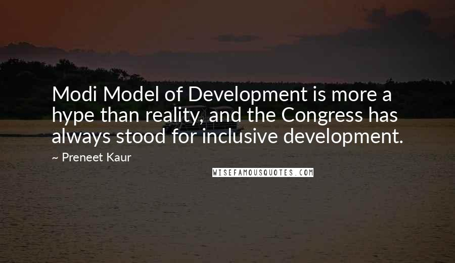 Preneet Kaur quotes: Modi Model of Development is more a hype than reality, and the Congress has always stood for inclusive development.