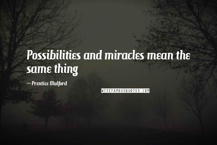 Prentice Mulford quotes: Possibilities and miracles mean the same thing