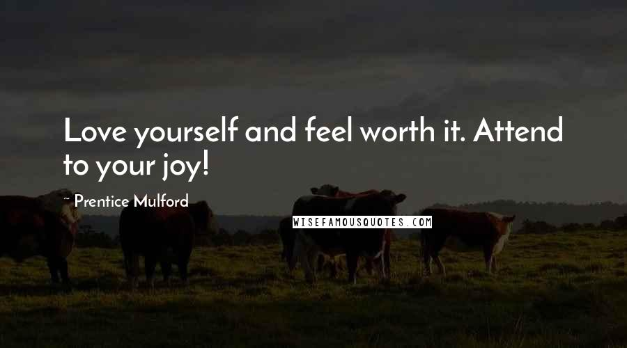 Prentice Mulford quotes: Love yourself and feel worth it. Attend to your joy!
