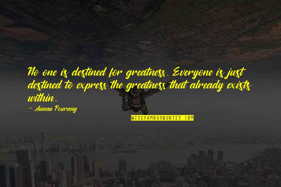 Prep And Landing Quotes By Aunna Pourang: No one is destined for greatness. Everyone is
