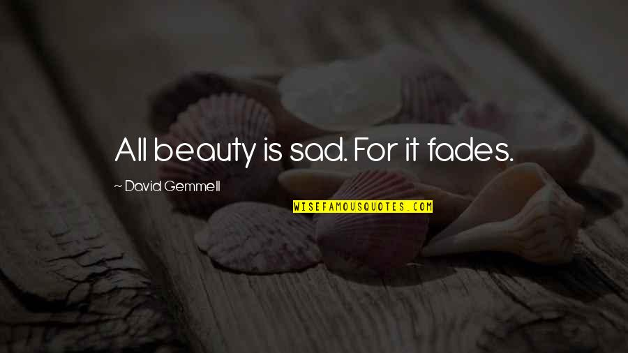 Prep And Landing Quotes By David Gemmell: All beauty is sad. For it fades.