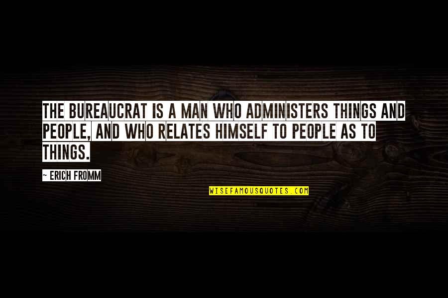 Prep And Landing Quotes By Erich Fromm: The bureaucrat is a man who administers things