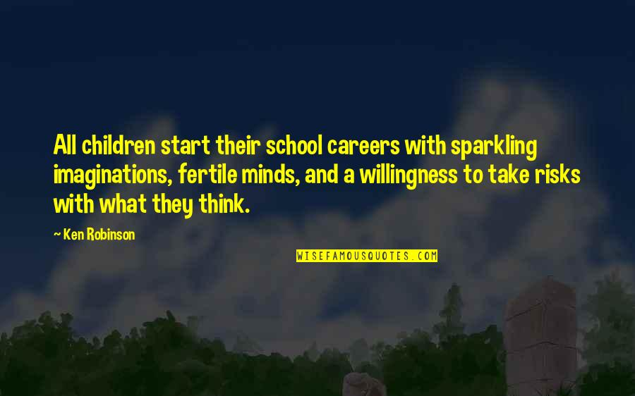 Prep And Landing Quotes By Ken Robinson: All children start their school careers with sparkling