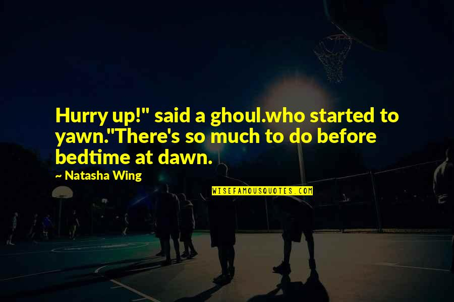 """Prep And Landing Quotes By Natasha Wing: Hurry up!"""" said a ghoul.who started to yawn.""""There's"""