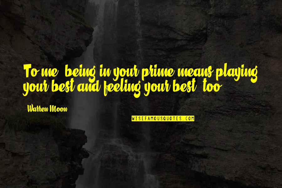 Prep And Landing Quotes By Warren Moon: To me, being in your prime means playing