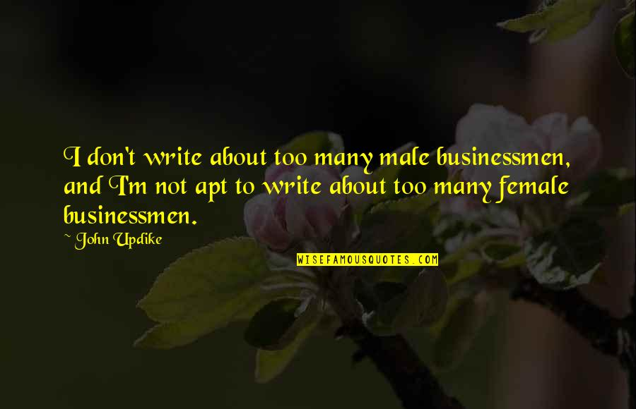 Preparades Quotes By John Updike: I don't write about too many male businessmen,
