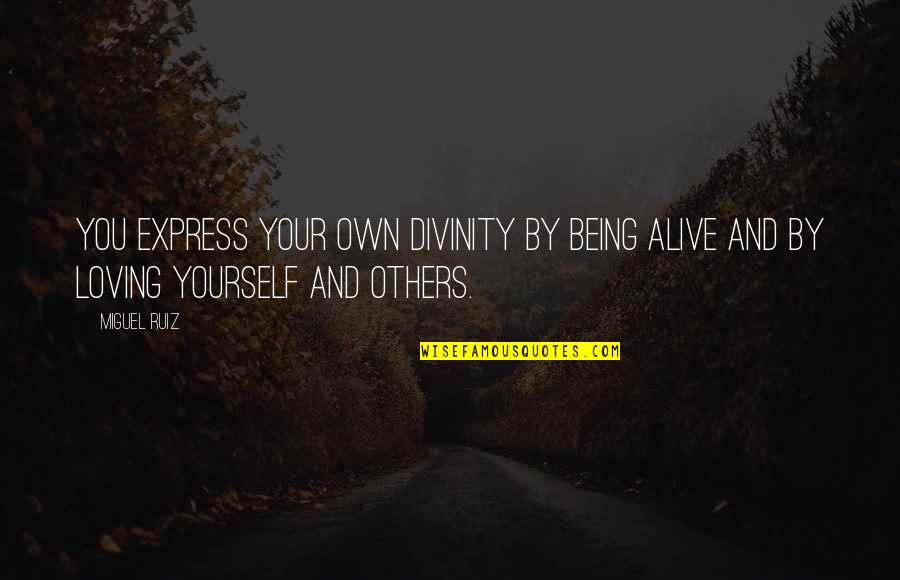 Preparades Quotes By Miguel Ruiz: You express your own divinity by being alive