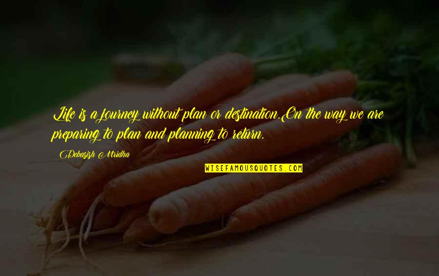 Preparing For A Journey Quotes By Debasish Mridha: Life is a journey without plan or destination.On