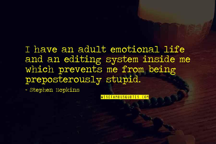 Preposterously Quotes By Stephen Hopkins: I have an adult emotional life and an