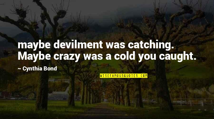 Preppy Life Quotes By Cynthia Bond: maybe devilment was catching. Maybe crazy was a