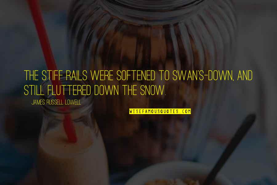 Preppy Life Quotes By James Russell Lowell: The stiff rails were softened to swan's-down, and