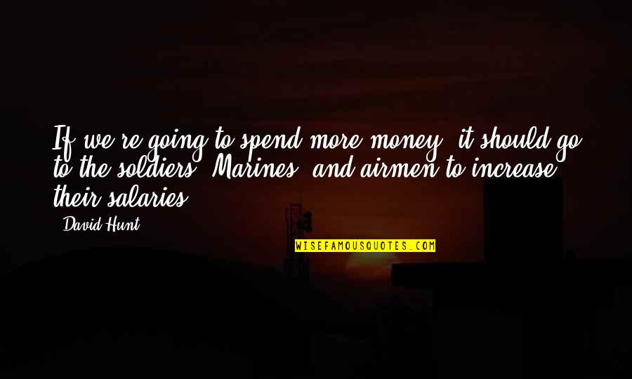 Preppy Quotes And Quotes By David Hunt: If we're going to spend more money, it