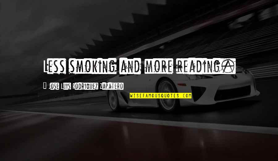 Preppy Quotes And Quotes By Jose Luis Rodriguez Zapatero: Less smoking and more reading.
