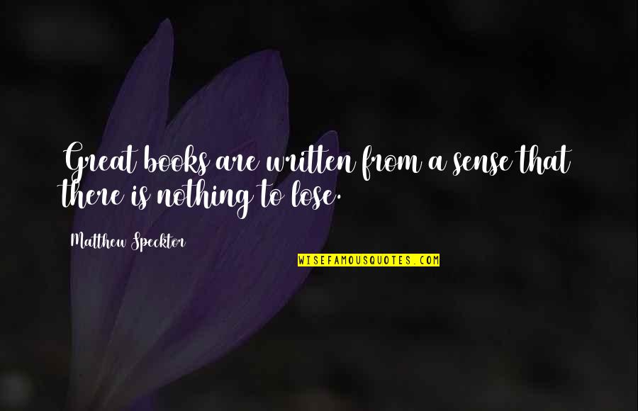 Preppy Quotes And Quotes By Matthew Specktor: Great books are written from a sense that