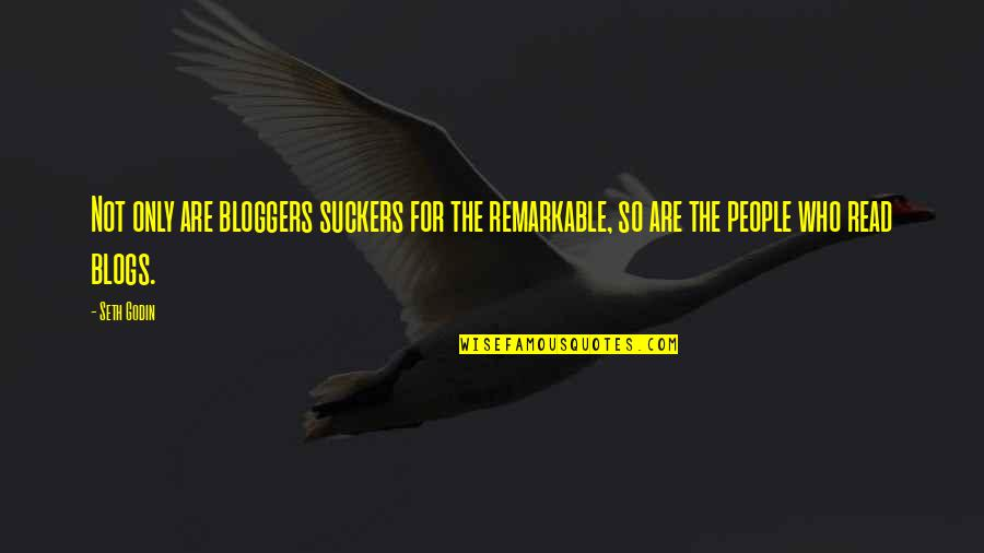 Preppy Quotes And Quotes By Seth Godin: Not only are bloggers suckers for the remarkable,