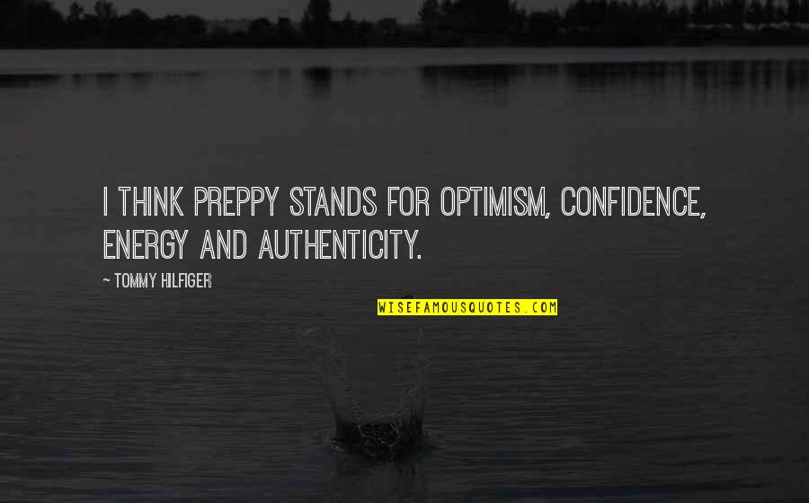 Preppy's Quotes By Tommy Hilfiger: I think preppy stands for optimism, confidence, energy