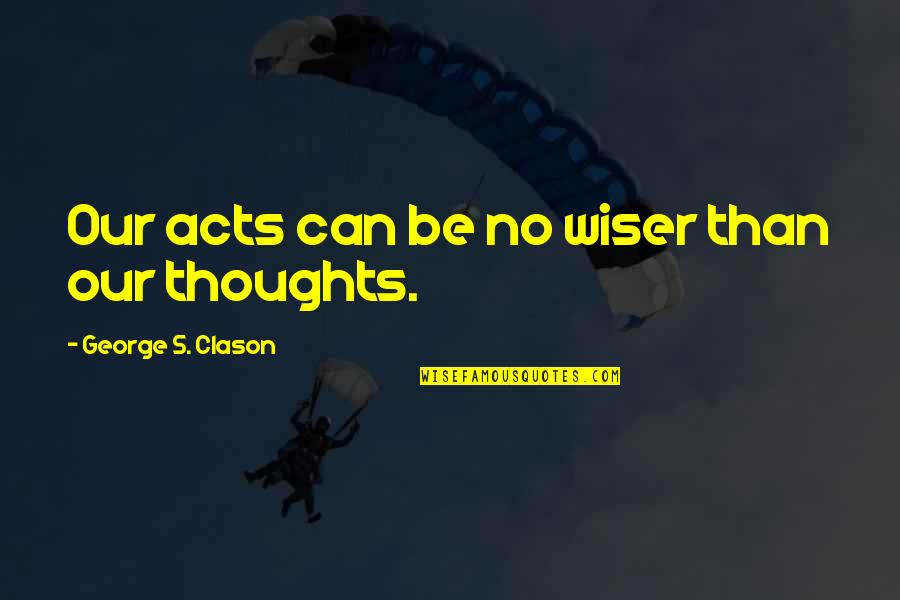 Preprocessor Define Quotes By George S. Clason: Our acts can be no wiser than our