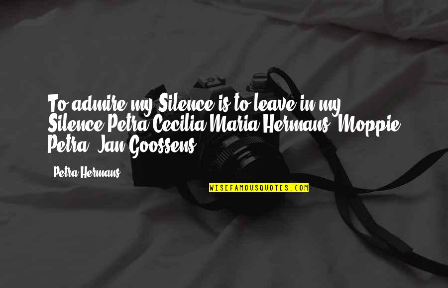 Preprocessor Define Quotes By Petra Hermans: To admire my Silence is to leave in
