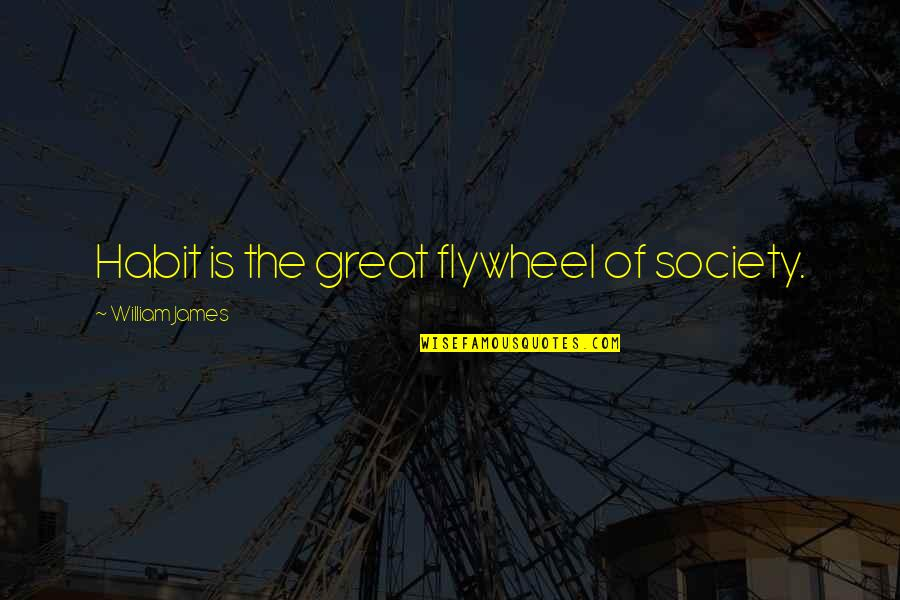 Preprocessor Define Quotes By William James: Habit is the great flywheel of society.