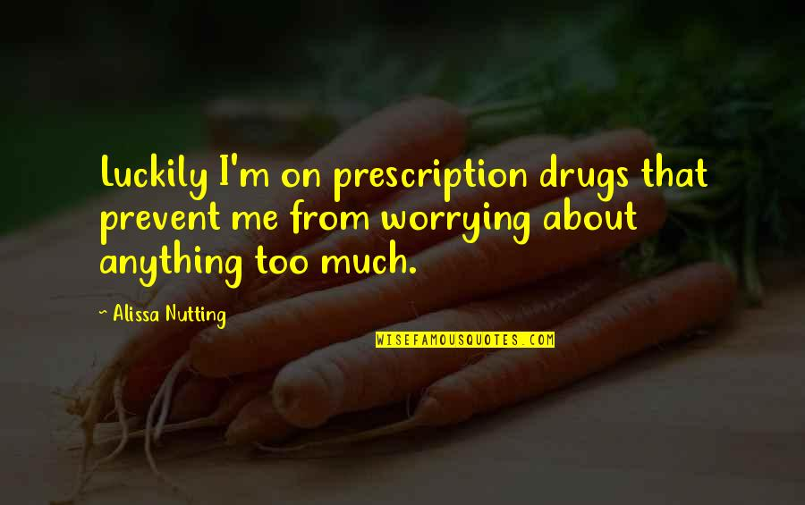 Prescription Drugs Quotes By Alissa Nutting: Luckily I'm on prescription drugs that prevent me