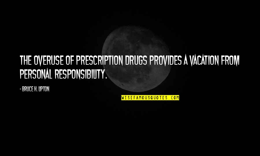 Prescription Drugs Quotes By Bruce H. Lipton: The overuse of prescription drugs provides a vacation